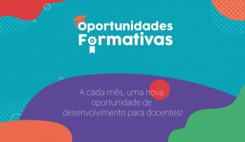 Oportunidades Formativas: a cada mês, uma nova oportunidade de desenvolvimento para docentes!